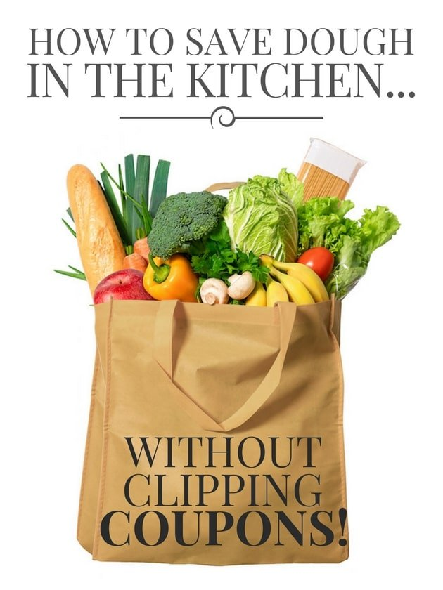How To Save Dough in the Kitchen... Without Clipping Coupons!