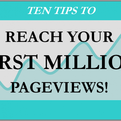 Ten Tips To Reach Your First Million Pageviews